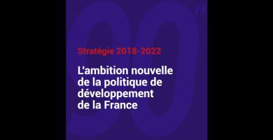 Stratégie 2018 - 2022 : l'ambition nouvelle de la politique de développement solidaire de la France