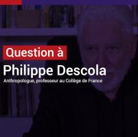 Philippe Descola : redéfinir notre rapport à la nature pour mieux la protéger