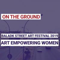 BaladkK Street art festival 2019 : Art empowering women