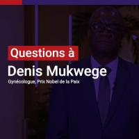Denis Mukwege : Les violences sexuelles sont une arme redoutable