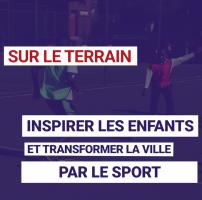 Inspirer les enfants et transformer la ville par le sport