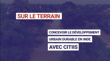 Concevoir le développement urbain durable en Inde avec CITIIS
