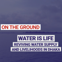 Water is life. Reviving water supply and livelihoods in Dhaka