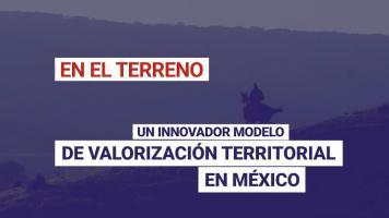 Un innovador modelo de valorización territorial en México