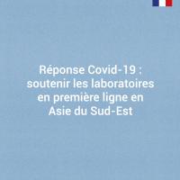 Réponse Covid-19 : Soutenir les laboratoires en première ligne en Asie du Sud-Est