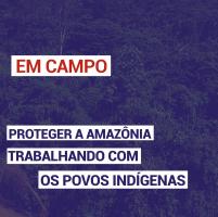 Proteger a amazônia trabalhando com os povos indígena