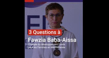 3 questions à Fawzia Baba-Aissa, chargée du développement Fonds pour les femmes en méditérranée